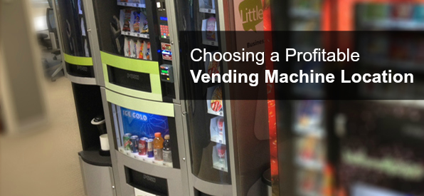 Three Tips for Choosing a Profitable Vending Machine Loc
